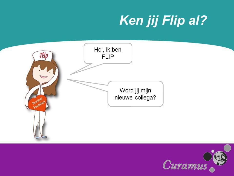 Ken jij Flip al? Hoi, ik ben FLIP Word jij mijn nieuwe collega?