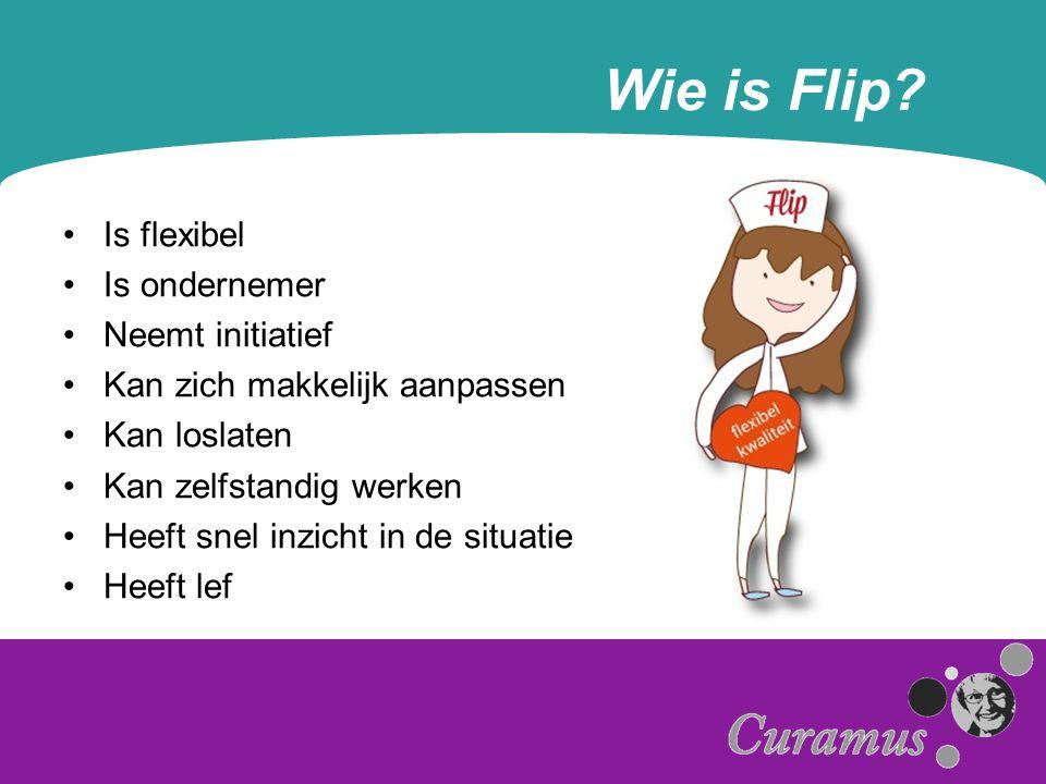 Wie is Flip? Is flexibel Is ondernemer Neemt initiatief Kan zich makkelijk aanpassen Kan loslaten Kan zelfstandig werken Heeft snel inzicht in de situ