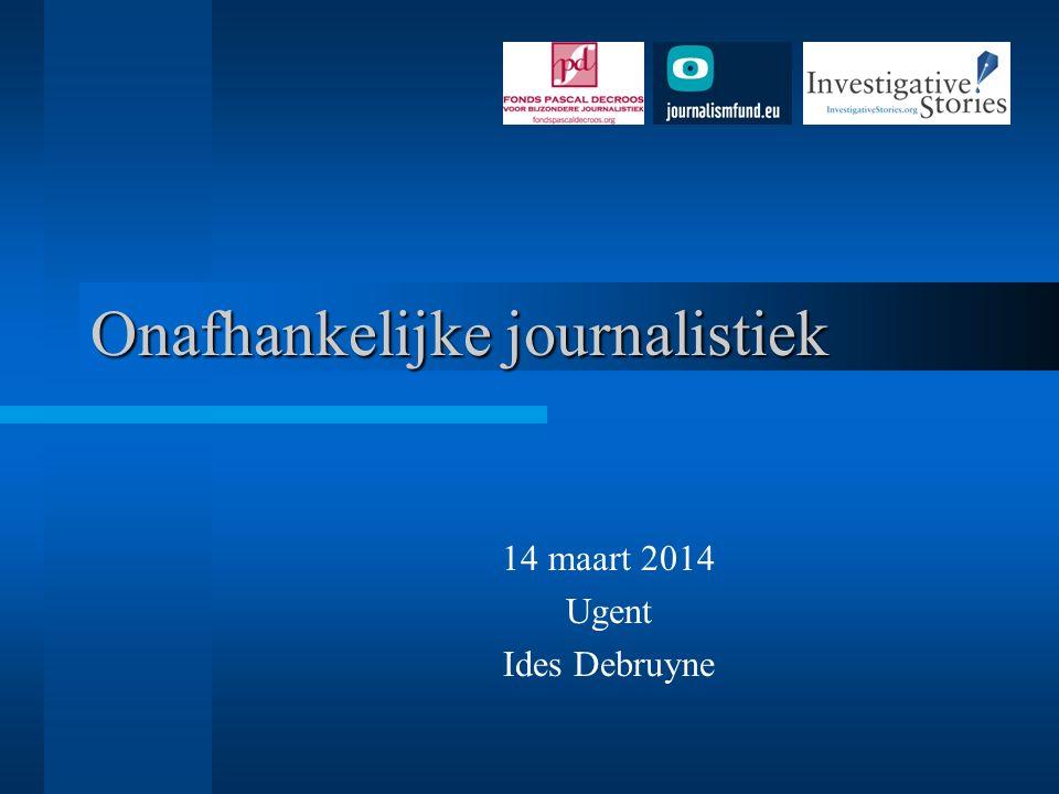 Onafhankelijke journalistiek 14 maart 2014 Ugent Ides Debruyne