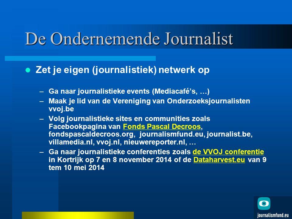 De Ondernemende Journalist Zet je eigen (journalistiek) netwerk op –Ga naar journalistieke events (Mediacafé's, …) –Maak je lid van de Vereniging van