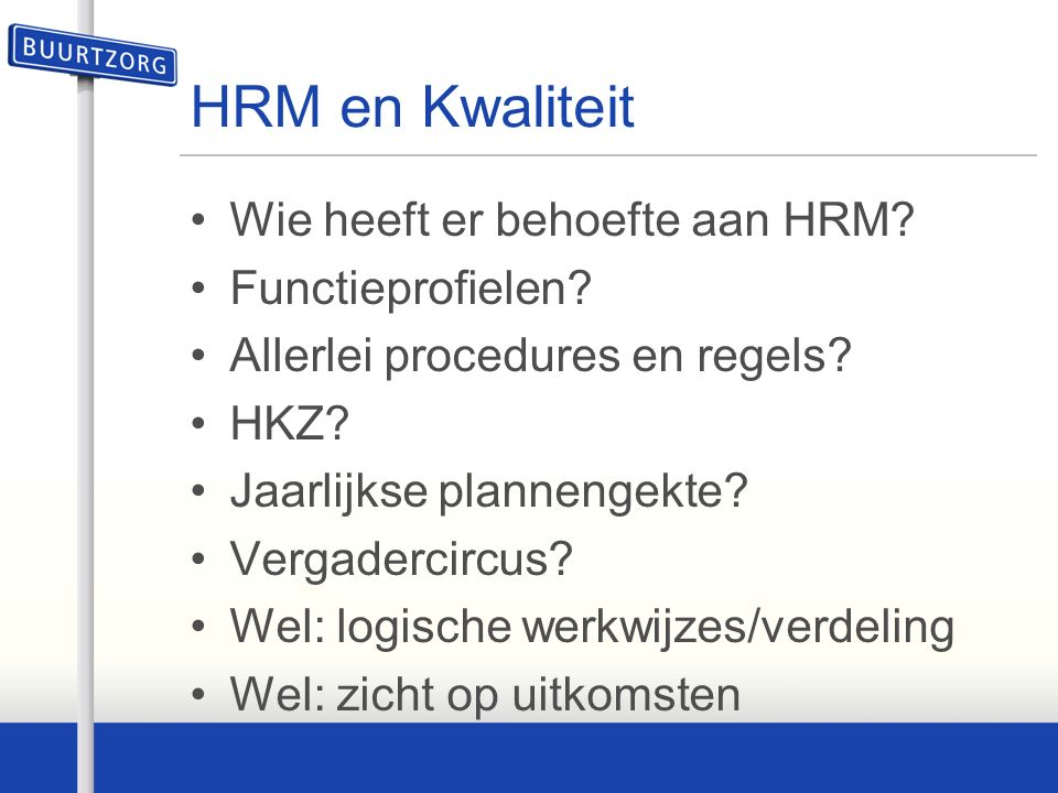 HRM en Kwaliteit Wie heeft er behoefte aan HRM. Functieprofielen.