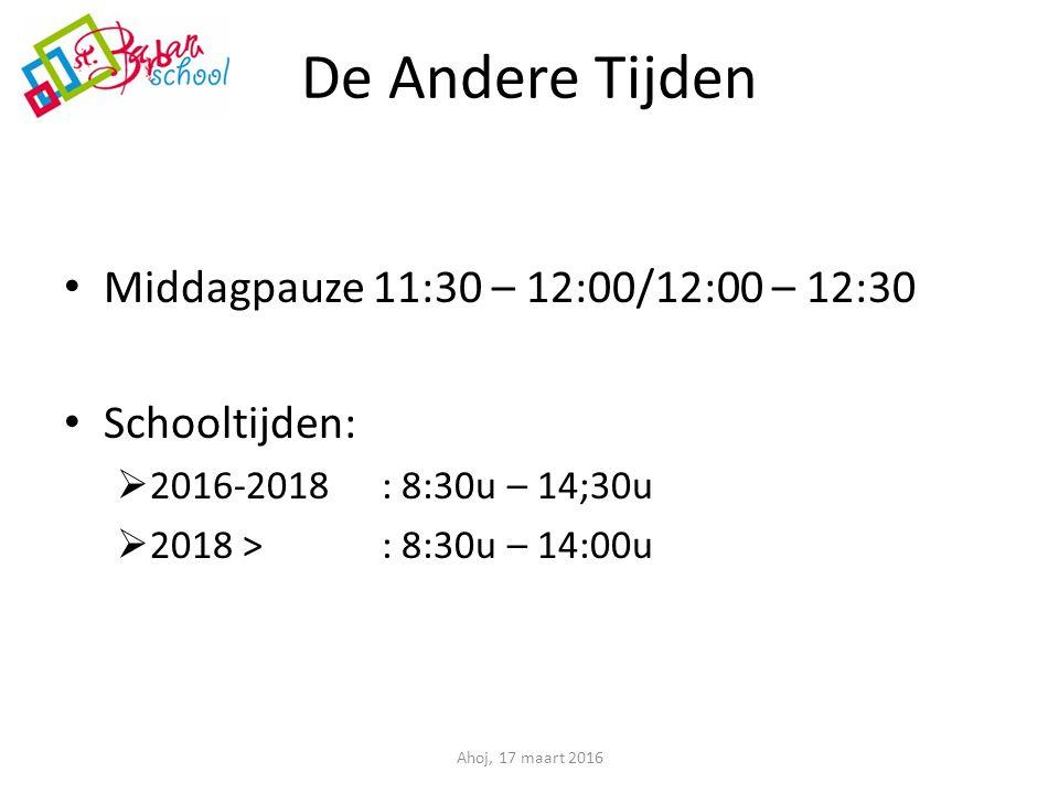 De Andere Tijden Middagpauze 11:30 – 12:00/12:00 – 12:30 Schooltijden:  2016-2018: 8:30u – 14;30u  2018 >: 8:30u – 14:00u Ahoj, 17 maart 2016