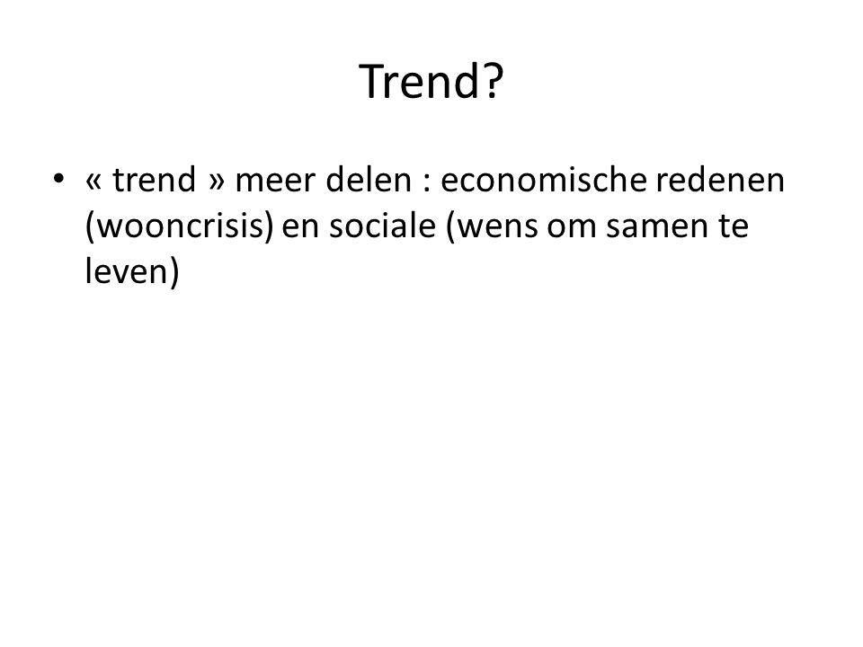 Trend « trend » meer delen : economische redenen (wooncrisis) en sociale (wens om samen te leven)