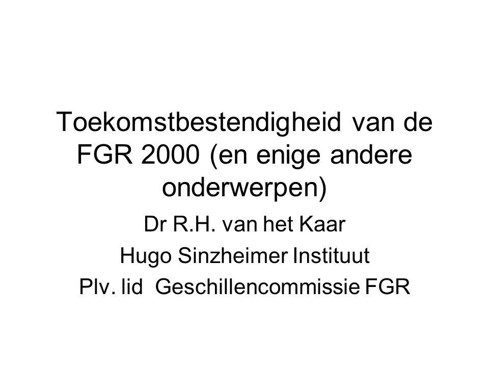 Toekomstbestendigheid van de FGR 2000 (en enige andere onderwerpen) Dr R.H.