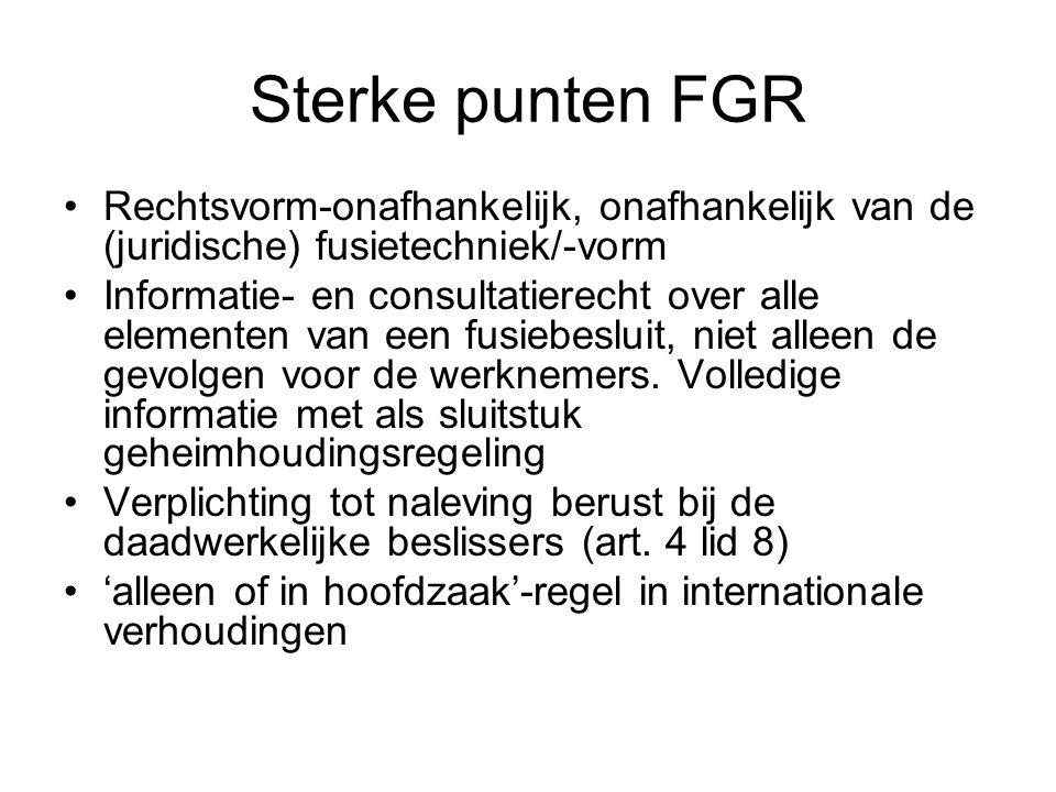 Sterke punten FGR Rechtsvorm-onafhankelijk, onafhankelijk van de (juridische) fusietechniek/-vorm Informatie- en consultatierecht over alle elementen van een fusiebesluit, niet alleen de gevolgen voor de werknemers.