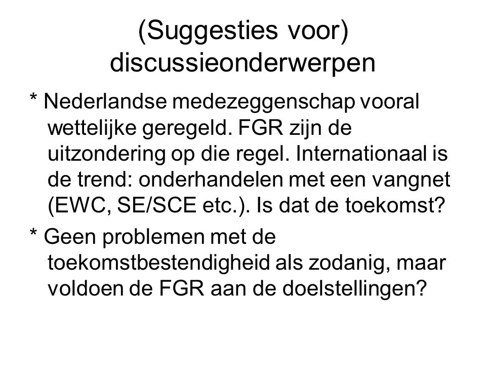 (Suggesties voor) discussieonderwerpen * Nederlandse medezeggenschap vooral wettelijke geregeld.