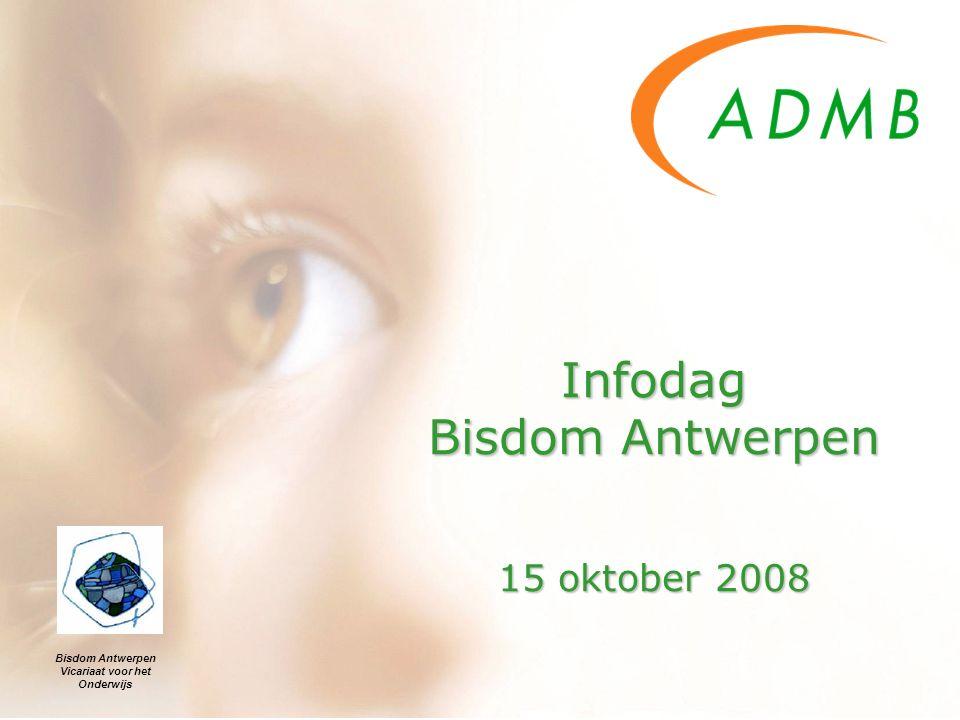 Infodag Bisdom Antwerpen 15 oktober 2008 Bisdom Antwerpen Vicariaat voor het Onderwijs