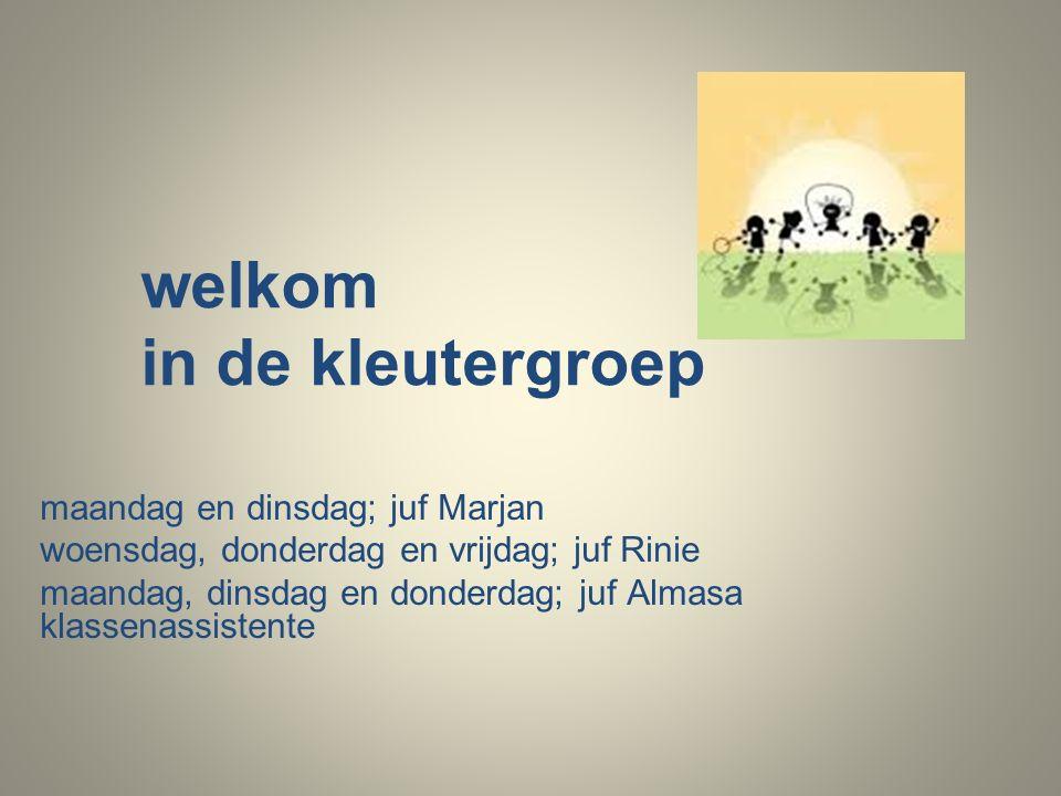 welkom in de kleutergroep maandag en dinsdag; juf Marjan woensdag, donderdag en vrijdag; juf Rinie maandag, dinsdag en donderdag; juf Almasa klassenassistente
