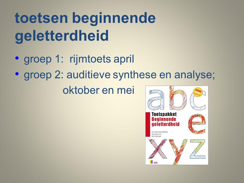 toetsen beginnende geletterdheid groep 1: rijmtoets april groep 2: auditieve synthese en analyse; oktober en mei