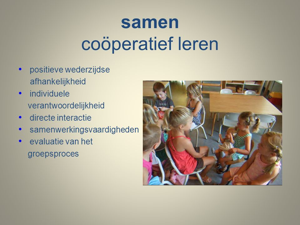 samen coöperatief leren positieve wederzijdse afhankelijkheid individuele verantwoordelijkheid directe interactie samenwerkingsvaardigheden evaluatie van het groepsproces