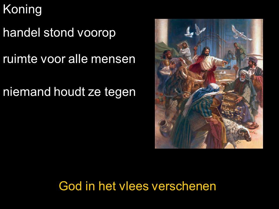 Koning handel stond voorop ruimte voor alle mensen God in het vlees verschenen niemand houdt ze tegen