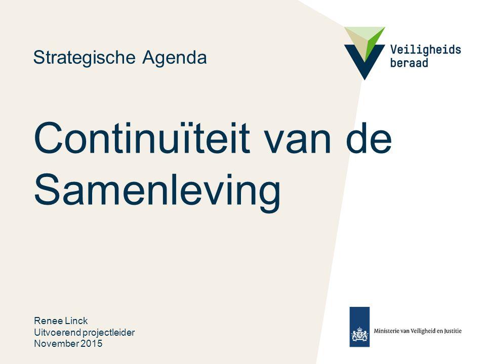 Continuïteit van de Samenleving Strategische Agenda Renee Linck Uitvoerend projectleider November 2015