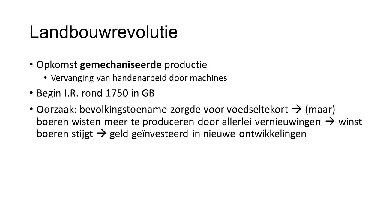 Landbouwrevolutie Opkomst gemechaniseerde productie Vervanging van handenarbeid door machines Begin I.R.