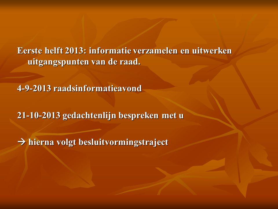 Eerste helft 2013: informatie verzamelen en uitwerken uitgangspunten van de raad. 4-9-2013 raadsinformatieavond 21-10-2013 gedachtenlijn bespreken met