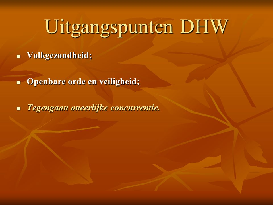 Uitgangspunten DHW Volkgezondheid; Volkgezondheid; Openbare orde en veiligheid; Openbare orde en veiligheid; Tegengaan oneerlijke concurrentie. Tegeng