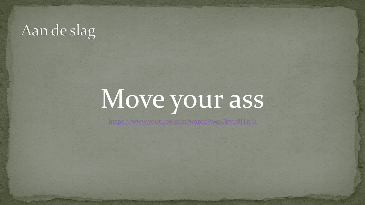 Move your ass https://www.youtube.com/watch v=aObvh8lTn-k