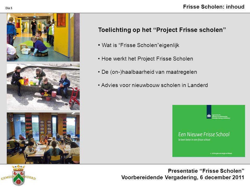 Dia 6 Presentatie Frisse Scholen Voorbereidende Vergadering, 6 december 2011 Het project Frisse Scholen Frisse Scholen is de naam van een project: Van Agentschap NL (voorheen SenterNovem), in opdracht van ministerie van economische zaken en VROM Met als doelen het binnenmilieu van scholen te verbeteren.