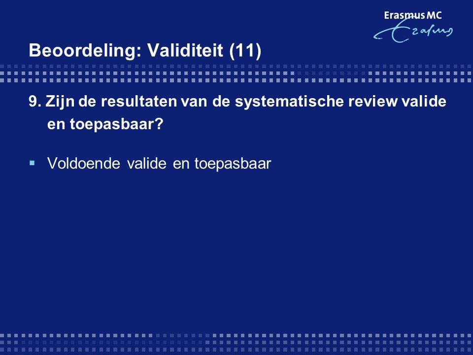 Beoordeling: Validiteit (11) 9. Zijn de resultaten van de systematische review valide en toepasbaar?  Voldoende valide en toepasbaar