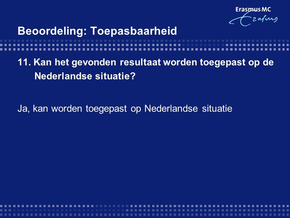 Beoordeling: Toepasbaarheid 11. Kan het gevonden resultaat worden toegepast op de Nederlandse situatie? Ja, kan worden toegepast op Nederlandse situat