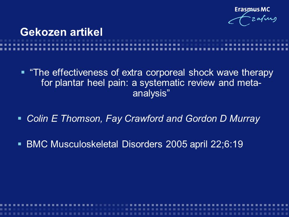 "Gekozen artikel  ""The effectiveness of extra corporeal shock wave therapy for plantar heel pain: a systematic review and meta- analysis""  Colin E Th"