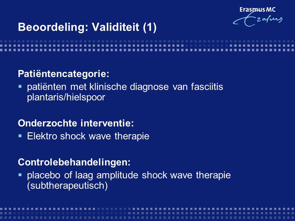 Beoordeling: Validiteit (1) Patiëntencategorie:  patiënten met klinische diagnose van fasciitis plantaris/hielspoor Onderzochte interventie:  Elektro shock wave therapie Controlebehandelingen:  placebo of laag amplitude shock wave therapie (subtherapeutisch)