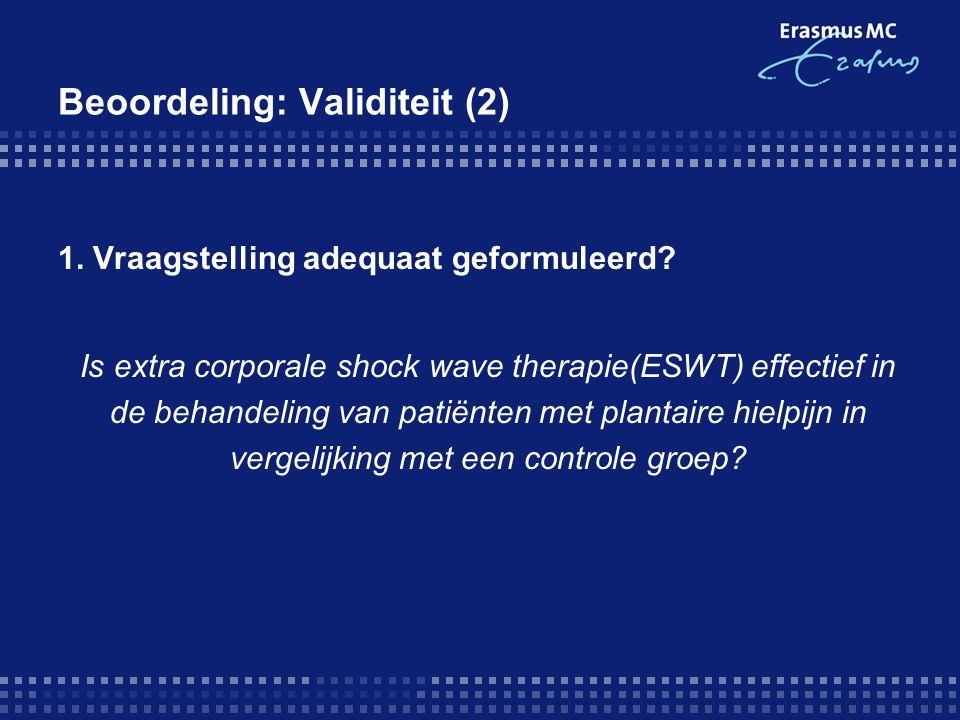 Beoordeling: Validiteit (2) 1. Vraagstelling adequaat geformuleerd? Is extra corporale shock wave therapie(ESWT) effectief in de behandeling van patië