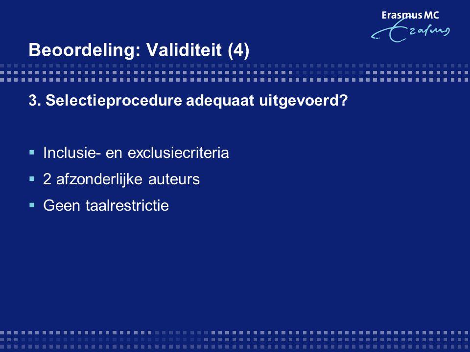 Beoordeling: Validiteit (4) 3. Selectieprocedure adequaat uitgevoerd?  Inclusie- en exclusiecriteria  2 afzonderlijke auteurs  Geen taalrestrictie