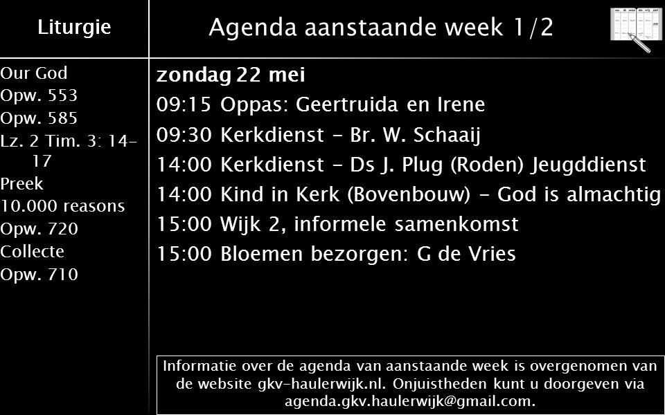 Liturgie Our God Opw. 553 Opw. 585 Lz. 2 Tim. 3: 14- 17 Preek 10.000 reasons Opw. 720 Collecte Opw. 710 Liturgie Agenda aanstaande week 1/2 zondag 22