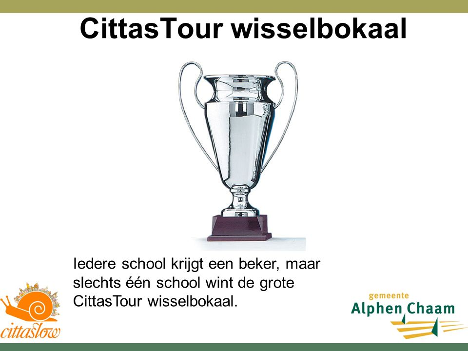 CittasTour wisselbokaal Iedere school krijgt een beker, maar slechts één school wint de grote CittasTour wisselbokaal.