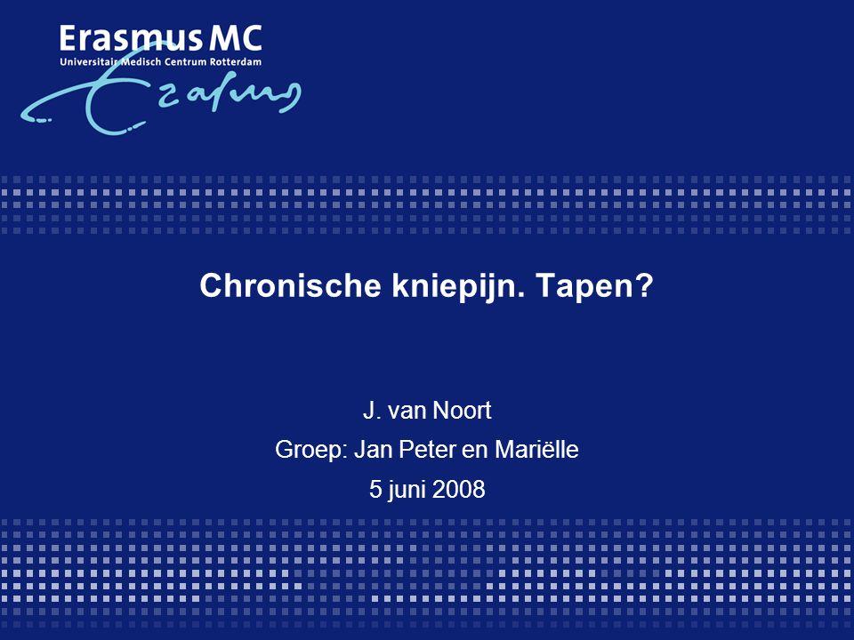 Chronische kniepijn. Tapen? J. van Noort Groep: Jan Peter en Mariëlle 5 juni 2008