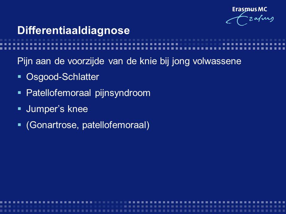 Differentiaaldiagnose Pijn aan de voorzijde van de knie bij jong volwassene  Osgood-Schlatter  Patellofemoraal pijnsyndroom  Jumper's knee  (Gonar