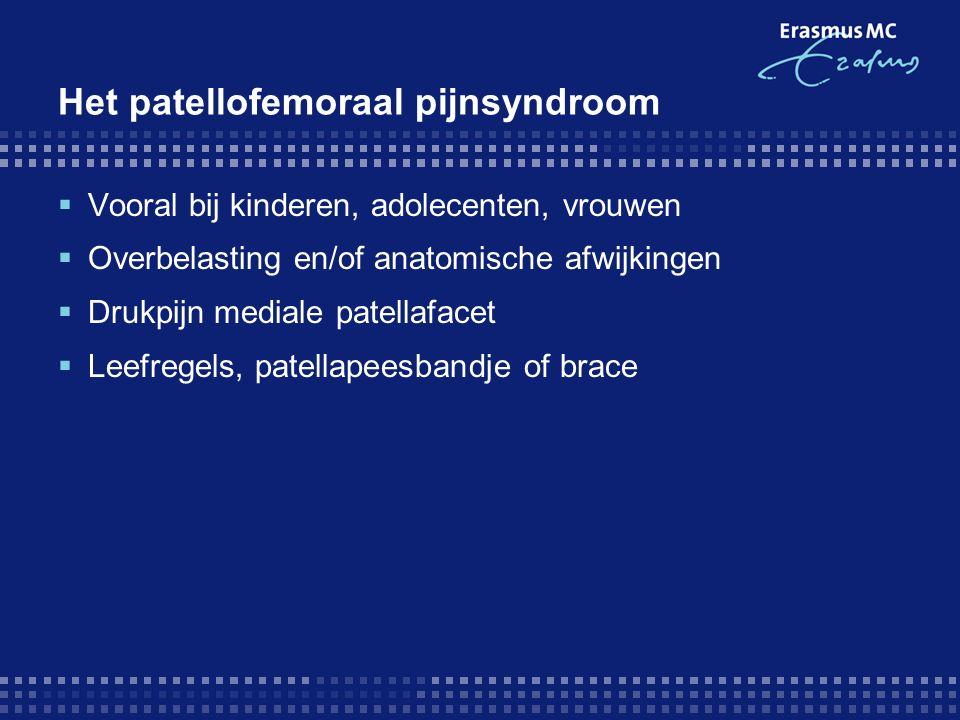Het patellofemoraal pijnsyndroom  Vooral bij kinderen, adolecenten, vrouwen  Overbelasting en/of anatomische afwijkingen  Drukpijn mediale patellaf