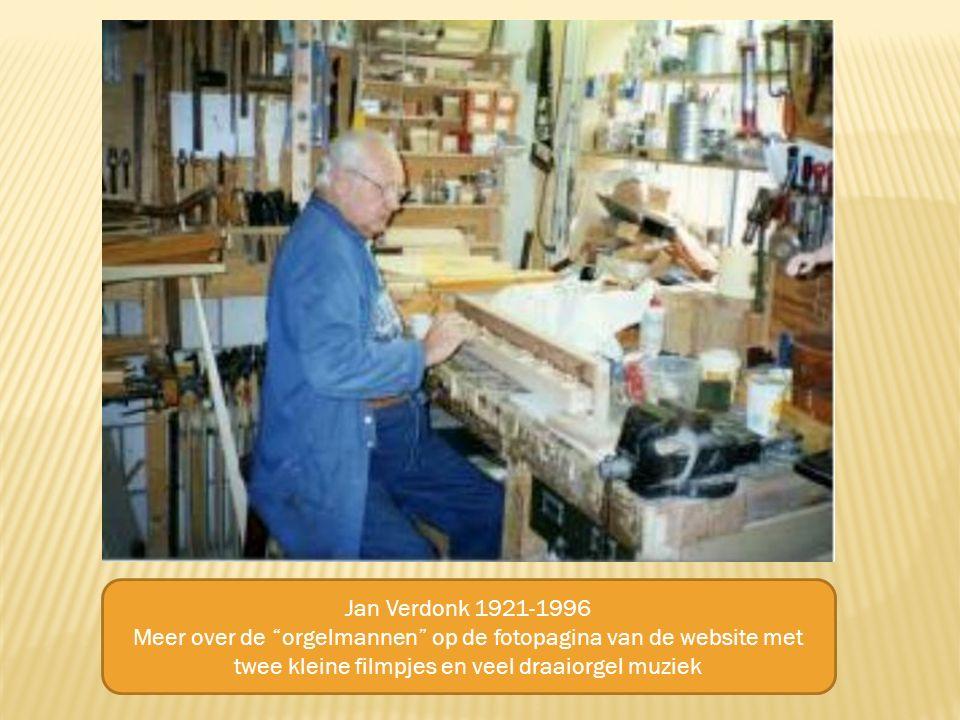 Jan Verdonk 1921-1996 Meer over de orgelmannen op de fotopagina van de website met twee kleine filmpjes en veel draaiorgel muziek