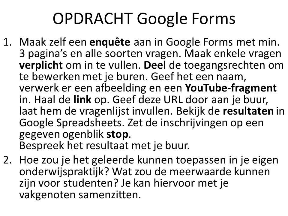 OPDRACHT Google Forms 1.Maak zelf een enquête aan in Google Forms met min.