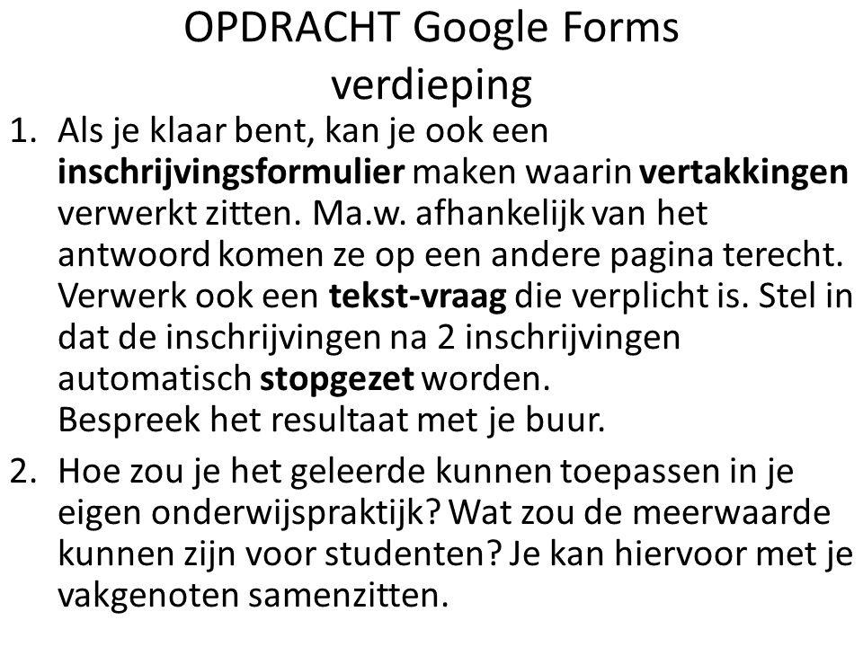 OPDRACHT Google Forms verdieping 1.Als je klaar bent, kan je ook een inschrijvingsformulier maken waarin vertakkingen verwerkt zitten.