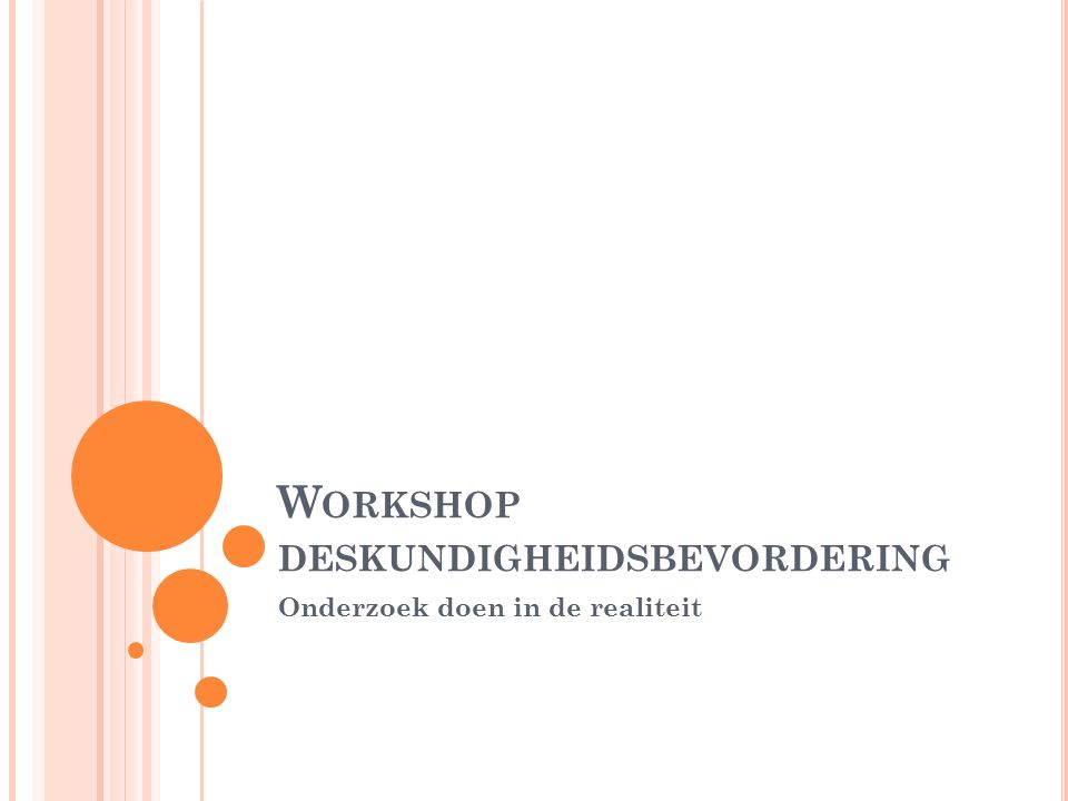W ORKSHOP DESKUNDIGHEIDSBEVORDERING Onderzoek doen in de realiteit