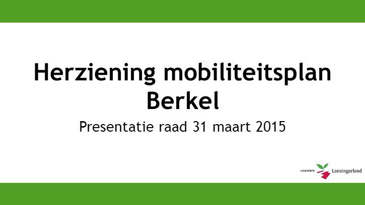 Herziening mobiliteitsplan Berkel Presentatie raad 31 maart 2015