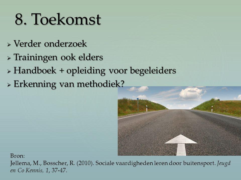  Verder onderzoek  Trainingen ook elders  Handboek + opleiding voor begeleiders  Erkenning van methodiek? 8. Toekomst Bron: Jellema, M., Bosscher,