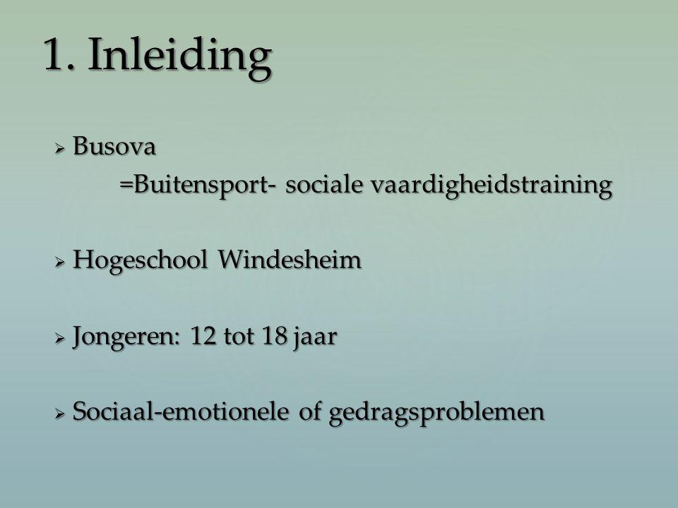  Busova =Buitensport- sociale vaardigheidstraining  Hogeschool Windesheim  Jongeren: 12 tot 18 jaar  Sociaal-emotionele of gedragsproblemen 1. Inl
