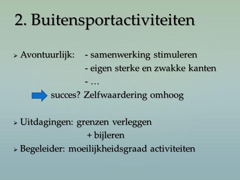  Avontuurlijk: - samenwerking stimuleren - eigen sterke en zwakke kanten - … succes? Zelfwaardering omhoog succes? Zelfwaardering omhoog  Uitdaginge
