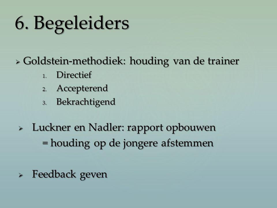  Goldstein-methodiek: houding van de trainer 1. Directief 2. Accepterend 3. Bekrachtigend  Luckner en Nadler: rapport opbouwen = houding op de jonge