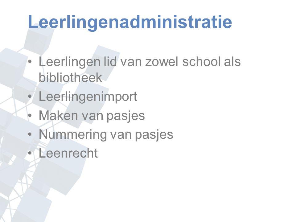 Leerlingenadministratie Leerlingen lid van zowel school als bibliotheek Leerlingenimport Maken van pasjes Nummering van pasjes Leenrecht