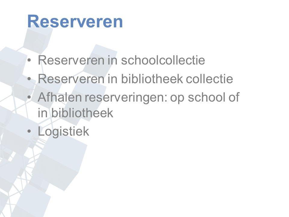 Reserveren Reserveren in schoolcollectie Reserveren in bibliotheek collectie Afhalen reserveringen: op school of in bibliotheek Logistiek