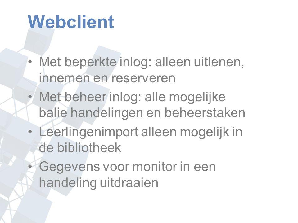 Webclient Met beperkte inlog: alleen uitlenen, innemen en reserveren Met beheer inlog: alle mogelijke balie handelingen en beheerstaken Leerlingenimport alleen mogelijk in de bibliotheek Gegevens voor monitor in een handeling uitdraaien