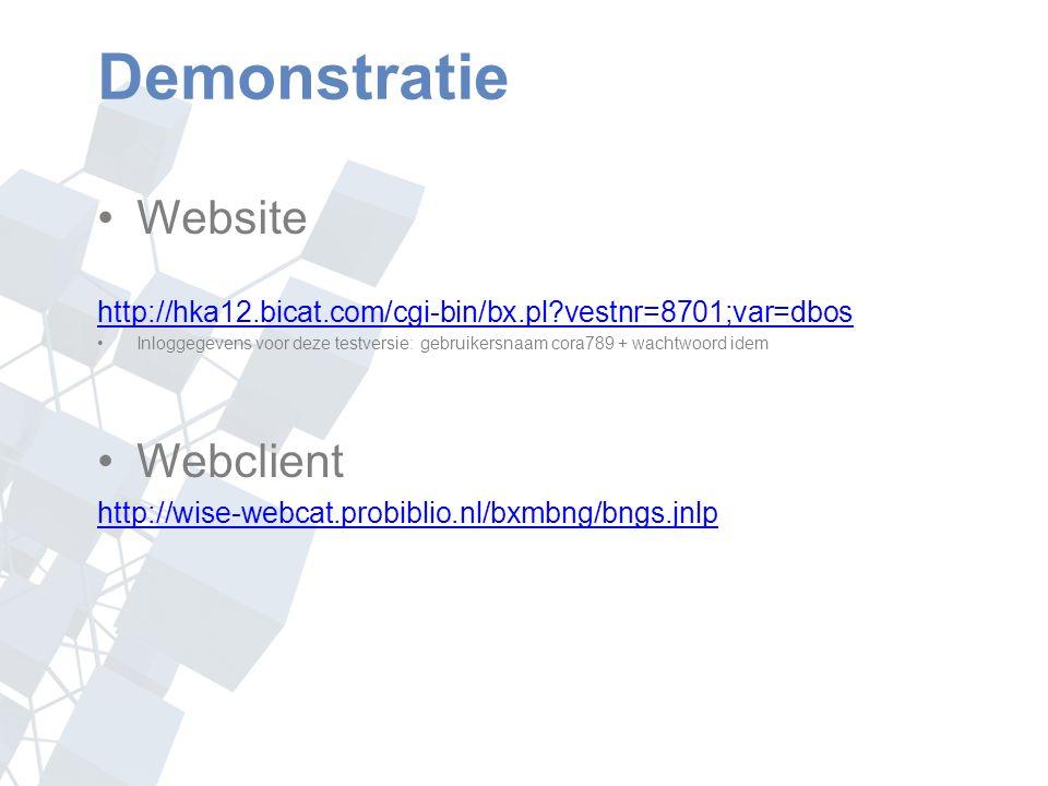 Demonstratie Website http://hka12.bicat.com/cgi-bin/bx.pl vestnr=8701;var=dbos Inloggegevens voor deze testversie: gebruikersnaam cora789 + wachtwoord idem Webclient http://wise-webcat.probiblio.nl/bxmbng/bngs.jnlp