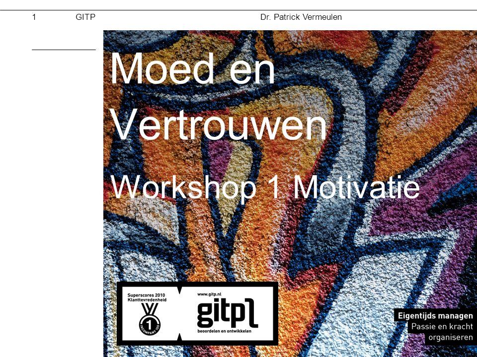 Dr. Patrick Vermeulen GITPMoed & Vertrouwen 28-11-2012 Moed en Vertrouwen Workshop 1 Motivatie 1