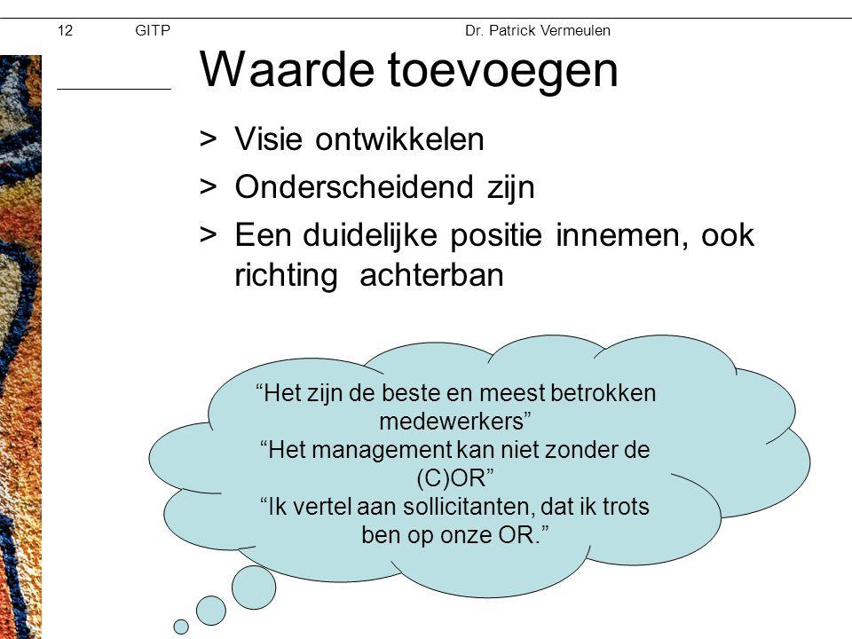 GITPMoed & Vertrouwen Dr. Patrick Vermeulen 28-11-2012 12 Waarde toevoegen >Visie ontwikkelen >Onderscheidend zijn >Een duidelijke positie innemen, oo