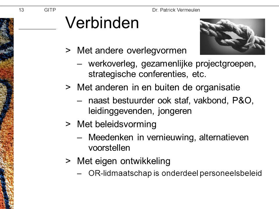 GITPMoed & Vertrouwen Dr. Patrick Vermeulen 28-11-2012 13 Verbinden >Met andere overlegvormen –werkoverleg, gezamenlijke projectgroepen, strategische