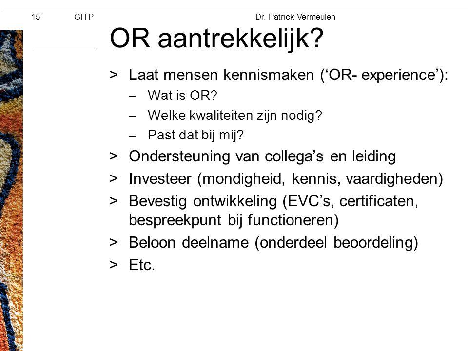 GITPMoed & Vertrouwen Dr. Patrick Vermeulen 28-11-2012 15 OR aantrekkelijk? >Laat mensen kennismaken ('OR- experience'): –Wat is OR? –Welke kwaliteite