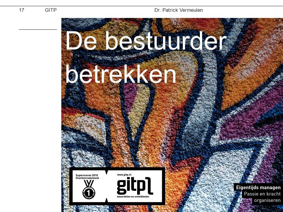 Dr. Patrick Vermeulen GITPMoed & Vertrouwen 28-11-2012 De bestuurder betrekken 17